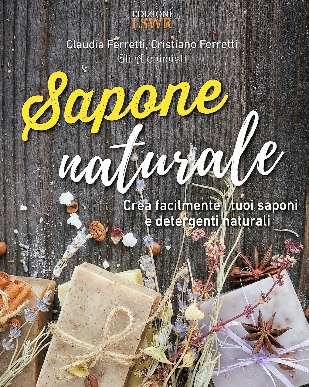"""""""Sapone Naturale - crea facilmente i tuoi saponi e detergenti naturali"""" di Ferretti Claudia e Cristiano"""