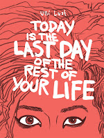 Today is the Last Day of the Rest of Your Life By Ulli Lust.