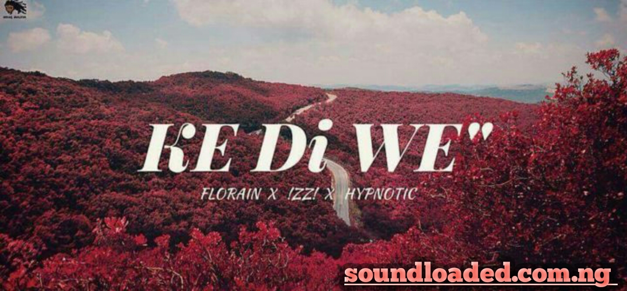 MUSIC: Florain ft. Izzi & Hypnotic – KE Di WE' (prod. Chief Ace)