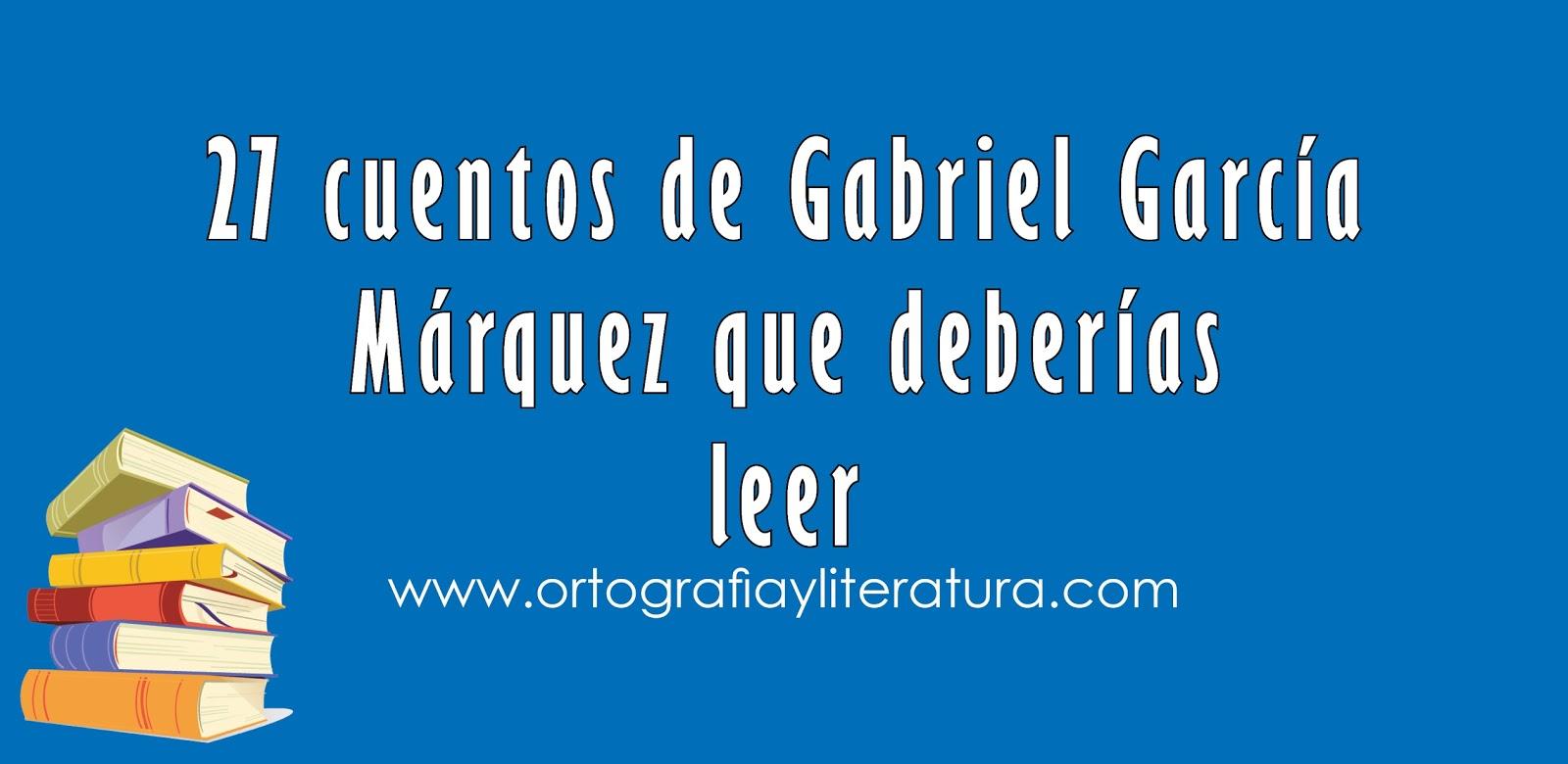27 cuentos de gabriel garc a m rquez que deber as leer for Cuentos de gabriel garcia marquez