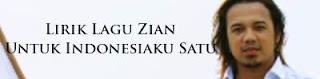 Lirik Lagu Zian - Untuk Indonesiaku Satu