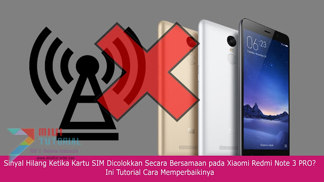 Sinyal Hilang Ketika Kartu SIM Dicolokkan Secara Bersamaan pada Xiaomi Redmi Note 3 PRO? Ini Tutorial Cara Memperbaikinya