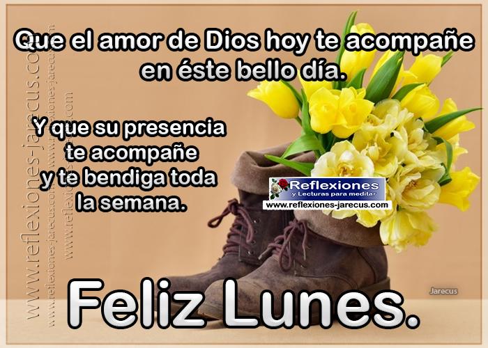 Feliz lunes, que el amor de Dios hoy te acompañe en éste bello día, y que su presencia te acompañe y te bendiga toda la semana.