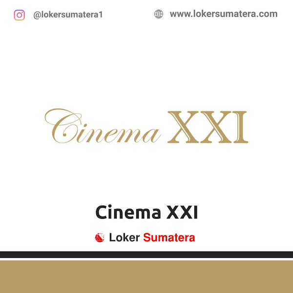 Lowongan Kerja Padang, Cinema XXI Juni 2021