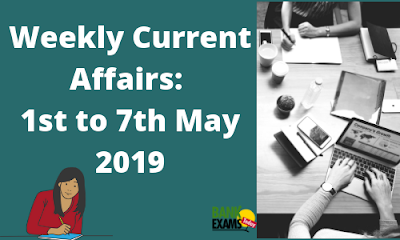 Weekly Current Affairs: 1st to 7th May 2019