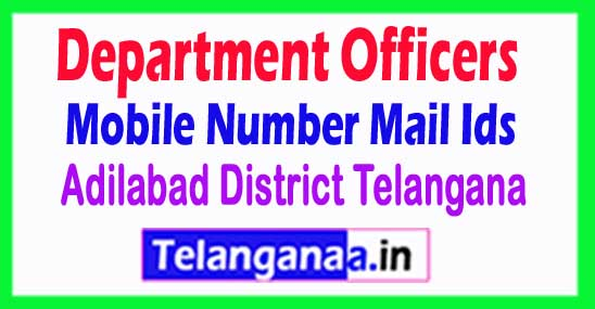 Adilabad District Departments Officers Mobile Number