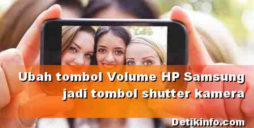 Cara Ubah Tombol volume HP Samsung jadi Tombol Kamera