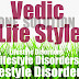 Lifestyle Disorders & Vedic Life Style.