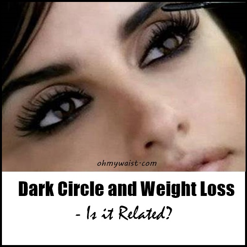 Dark Circle and Weight Loss - Is it Related?