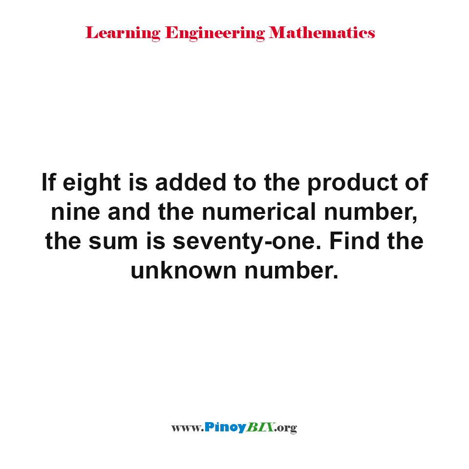 If 8 is added to the product of 9 and the numerical number, the sum is 71
