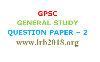 GPSC  GENERAL STUDY  QUESTION PAPER – 2 www.lrb2018.org
