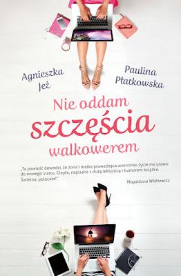 """""""Nie oddam szczęścia walkowerem"""" – Agnieszka Jeż, Paulina Płatkowska"""
