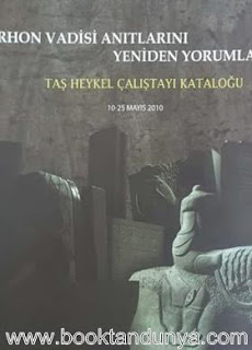 Hacettepe Üniversitesi Yayınları - Orhon Vadisi Anıtlarını Yeniden Yorumlamak Temalı Taş Heykel Çalıştayı Kataloğu
