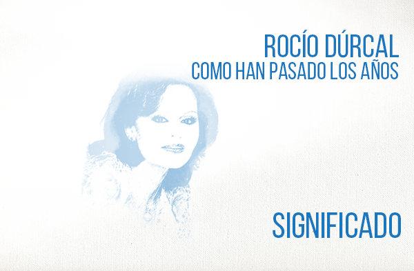 Como Han Pasado los Años significado de la canción Rocío Dúrcal.