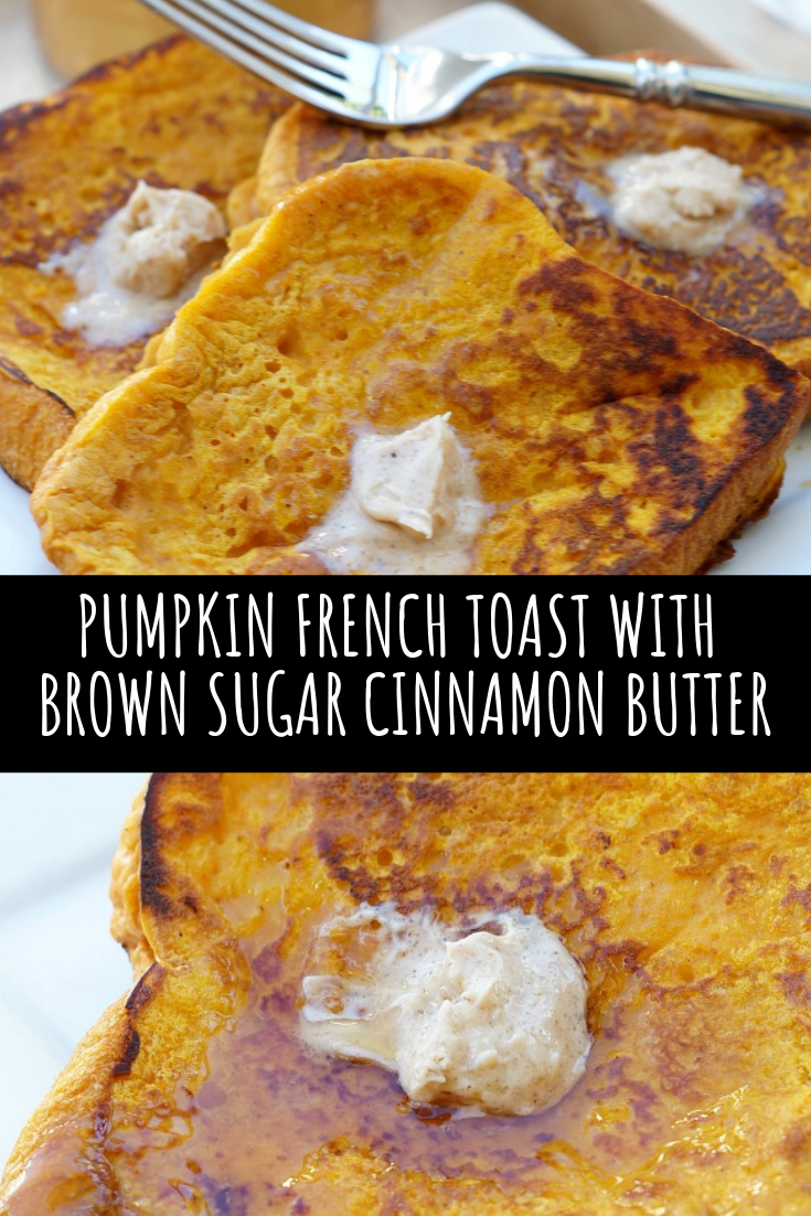 PUMPKIN FRENCH TOAST WITH BROWN SUGAR CINNAMON BUTTER RECIPE
