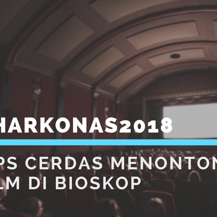 #Harkonas 2018 | Tips Cerdas Menonton Film Di Bioskop