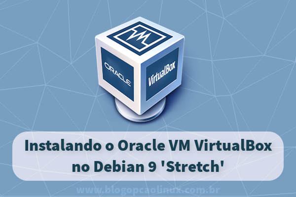 Como instalar o VirtualBox no Debian 9 Stretch