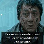 Fãs se surpreendem com trailer do novo filme de Jackie Chan