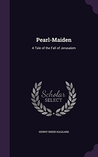 Pearl-Maiden  A Tale of the Fall of Jerusalem by Haggard Sir, Henry Rider
