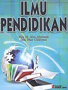 Judul Buku : ILMU PENDIDIKAN Pengarang : Drs. H. Abu Ahmadi & Drs. Nur Uhbiyati Penerbit : Rineka Cipta