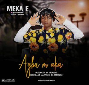 DOWNLOAD MUSIC : MEKA E – AGBA M AKA