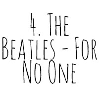 10 Songs I've Cried To: 4. The Beatles - For No One