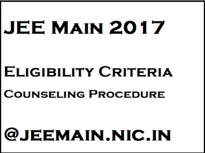 JEE Main 2017 Eligibility Criteria , Counseling Procedure