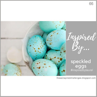 http://theseinspiredchallenges.blogspot.com/2019/04/inspired-by-speckled-eggs.html
