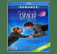 El Espacio Entre Nosotros (2017) Full HD BRRip 1080p Audio Dual Latino/Ingles 5.1