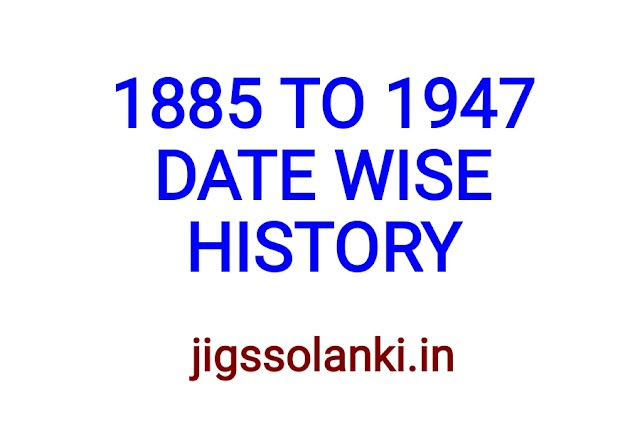 DATE WISE INDIAN HISTORY 1885 TO 1947