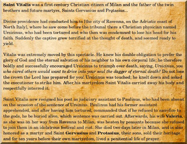 Saint Vitalis of Milan, story of his life and martyrdom in Ravenna, and wife Valeria, and twin sons, Gervasius & Protasius. Source Magnificat.ca