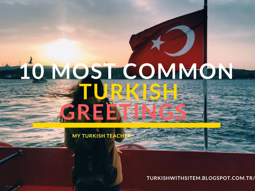 10 Most Common Turkish Greetings
