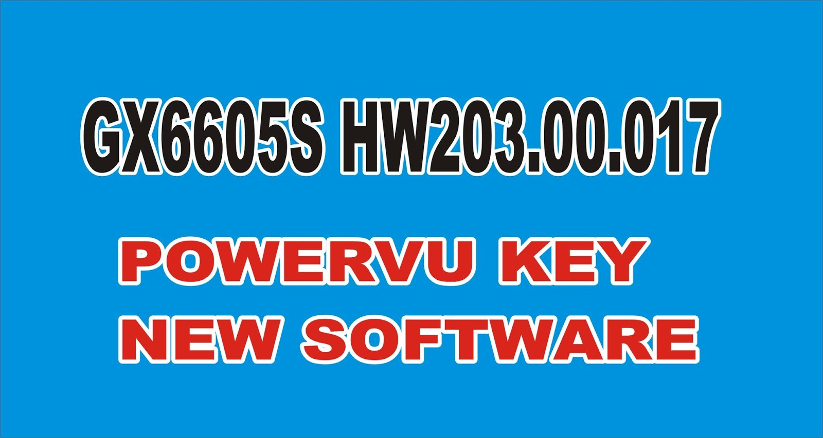 All Dish Receiver Software: GX6605S HW203 00 017 POWERVU KEY