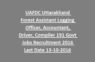 UAFDC Uttarakhand Forest Assistant Logging Officer, Accountant, Driver, Compiler 191 Govt Jobs Recruitment Notification 2016 Last Date 13-10-2016