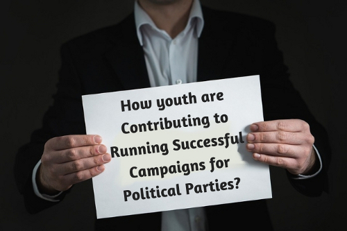 How youth are Contributing to Running Successful Campaigns for Political Parties