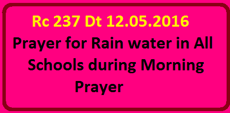 Rc 237 Dt 12.05.2016 Prayer for Rain water in All Schools during Morning Prayer/2016/05/rc-237-dt-12052016-prayer-for-rainwater-in-all-schools-during-morning-prayer.html