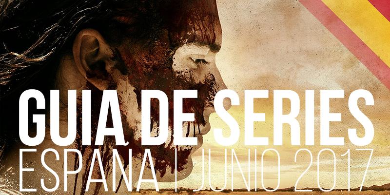Guía de Series en España para el mes de junio 2017