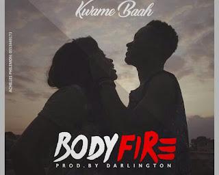 [Music] Kwame Baah – Body Fire