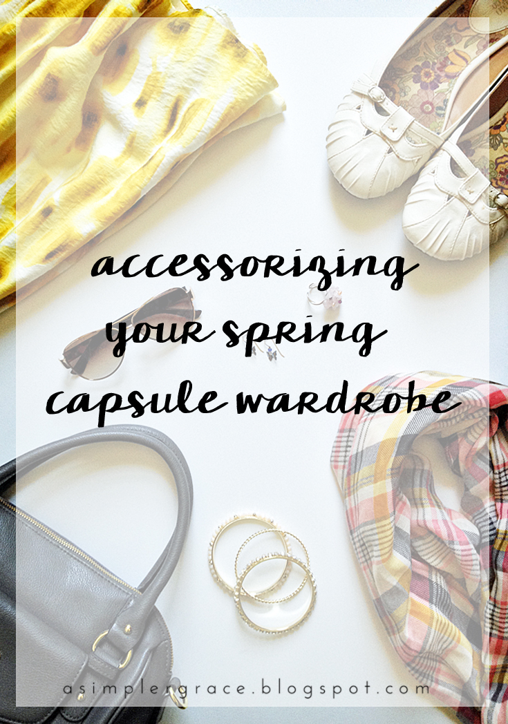 Accessorizing Your Capsule Wardrobe | Spring 2016 - A Simpler Grace - A look at my must-have accessories for your spring capsule wardrobe.