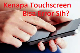 Penyebab dan Cara mengatasi Layar Touchscreen Android yang Error