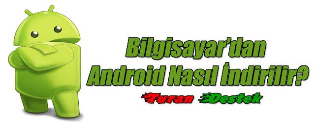 Android Programlar, Güncel, Apk dosya indirme, Bilgisayardan apk indirme, google play bilgisayardan indirme, PC android indir, Bilgisayardan Android uygulama oyun indirme, Google APK indir