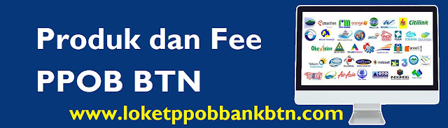 PPOB BTN | Produk dan Fee Loket PPOB Bank BTN