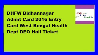 DHFW Bidhannagar Admit Card 2016 Entry Card West Bengal Health Dept DEO Hall Ticket