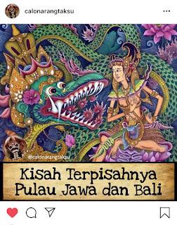 Kisah Perpisahnya Pulau Jawa dan Pulau Bali