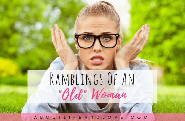 "Ramblings Of An ""Old"" Woman"