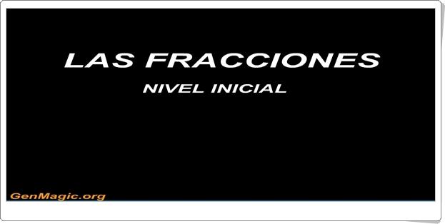 LAS FRACCIONES. NIVEL INICIAL (Vídeo interactivo de Matemáticas de Primaria)