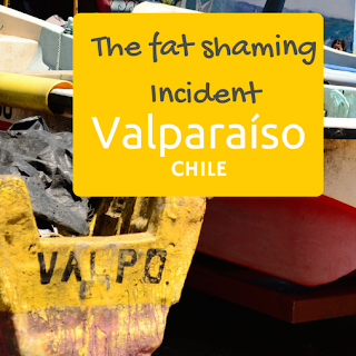 Globetrotting Mom: The Fat Shaming Incident {Valparaíso, Chile}