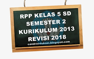 RPP SD KELAS 5 KURIKULUM 2013 SEMESTER 2 REVISI 2018