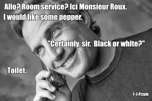 Allo, room service? I would like some pepper. Certainly sir, black or white?  Toillet