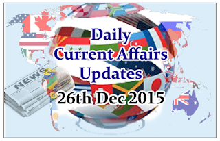 Daily Current Affairs Updates– 26th December 2015